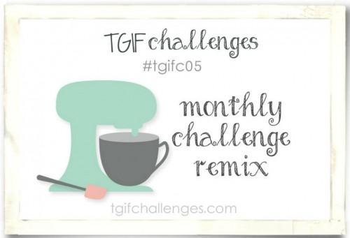 Challenge, TGIF Challenge, Monthly Challenge Remix